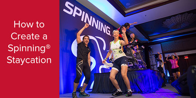 How to Create a Spinning® Staycation