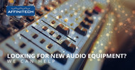 Looking for New Audio Equipment? We Can Help.
