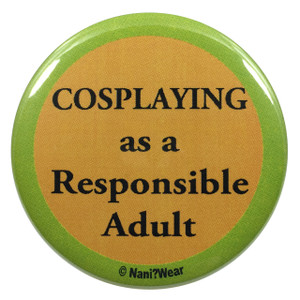 Cosplay Button: Cosplaying as a Responsible Adult
