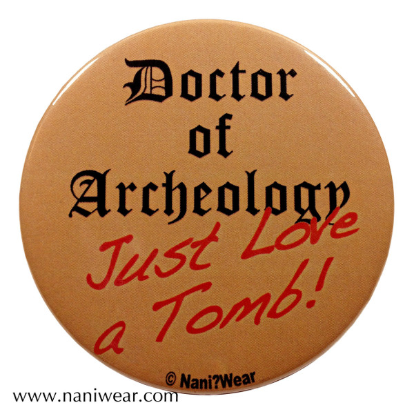 River Song Inspired Button: Doctor of Archeology, Love a Tomb