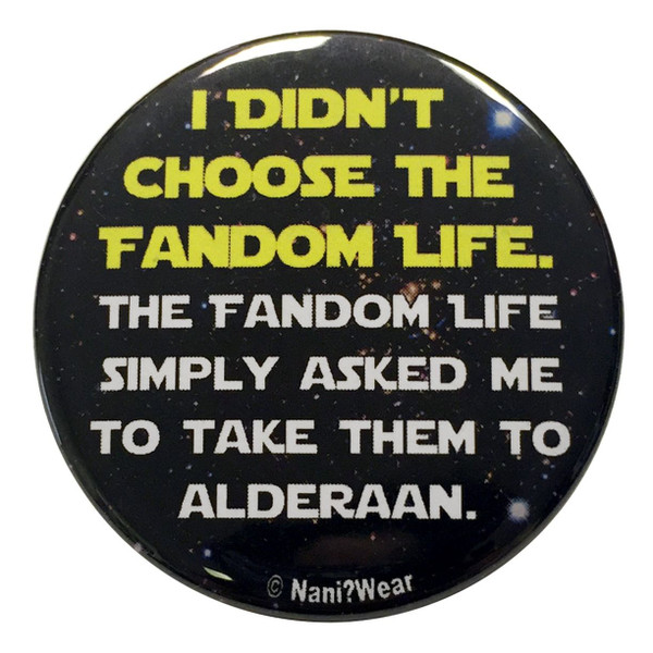 Star Wars Inspired Button: I Didn't Choose the Fandom Life